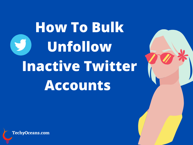 How To Unfollow Inactive Twitter Accounts Easily- 3 Best Tools